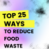 top ways to reduce wasted food
